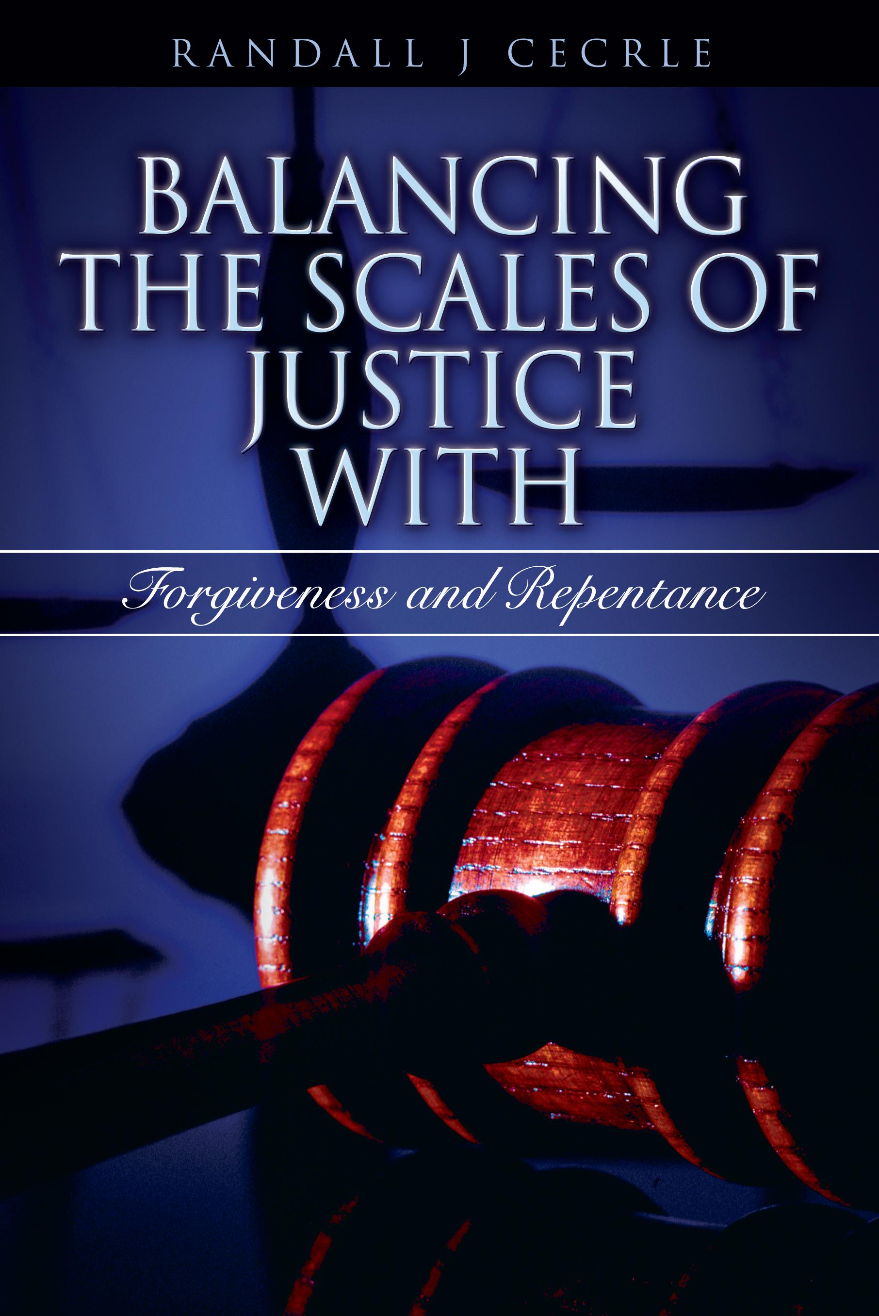 Balancing the Scales of Justice with Forgiveness and Repentance Cover Page